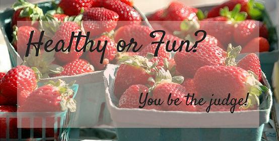 Healthy or Fun - strawberries